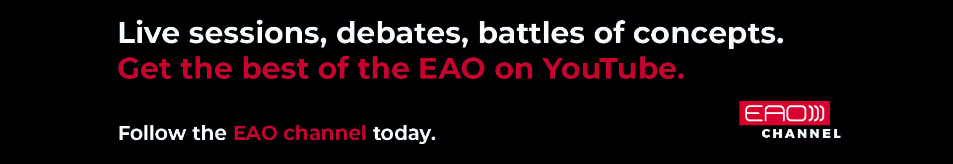 Live sessions, debates, battles of concepts. Get the best of the EAO on YouTube. Follow the EAO channel today.